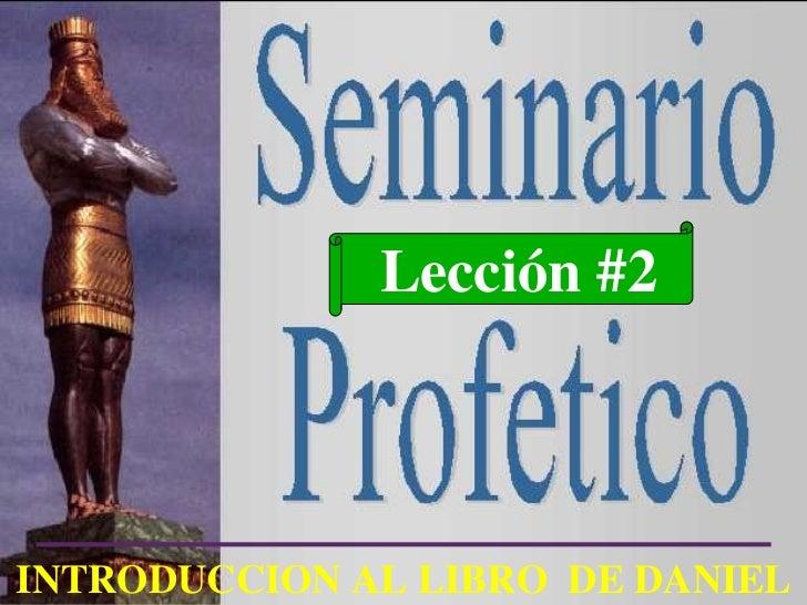Lección #2 INTRODUCCION AL LIBRO  DE DANIEL