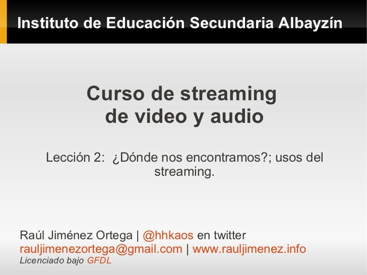 Instituto de Educación Secundaria Albayzín              Curso de streaming               de video y audio     Lección 2: ¿...