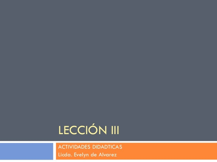 LECCIÓN IIIACTIVIDADES DIDADTICASLicda. Evelyn de Alvarez