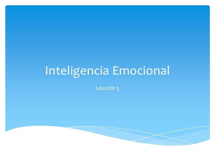 Inteligencia Emocional<br />Lección 3<br />