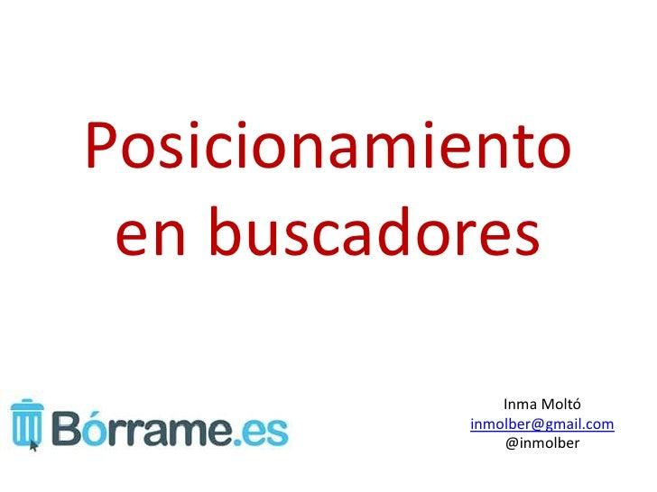 Posicionamiento en buscadores               Inma Moltó           inmolber@gmail.com               @inmolber