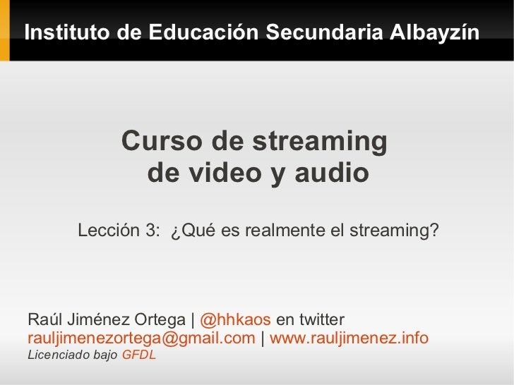 Instituto de Educación Secundaria Albayzín              Curso de streaming               de video y audio       Lección 3:...