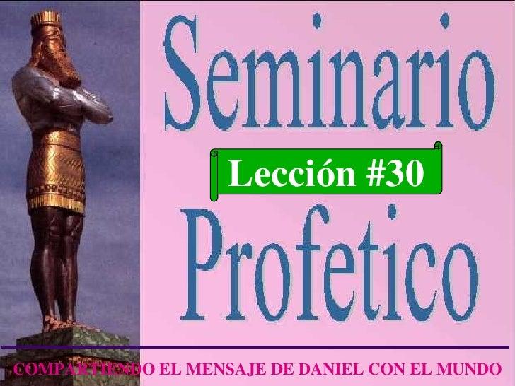 Lección #30 COMPARTIENDO EL MENSAJE DE DANIEL CON EL MUNDO
