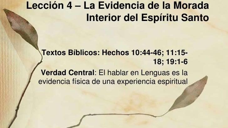 Lección 4 – La Evidencia de la Morada            Interior del Espíritu Santo   Textos Bíblicos: Hechos 10:44-46; 11:15-   ...