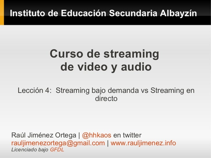 Instituto de Educación Secundaria Albayzín              Curso de streaming               de video y audio  Lección 4: Stre...