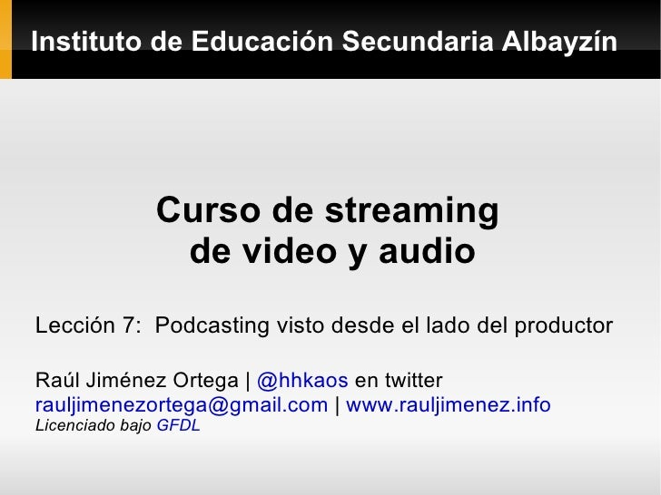 Instituto de Educación Secundaria Albayzín Curso de streaming  de video y audio Lección 7:  Podcasting visto desde el lado...