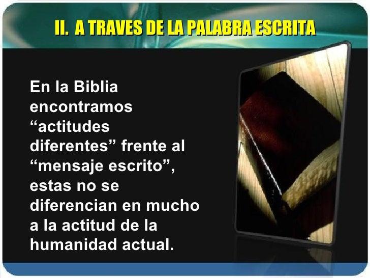 """En la Biblia encontramos """"actitudes diferentes"""" frente al """"mensaje escrito"""", estas no se diferencian en mucho a la actitud..."""