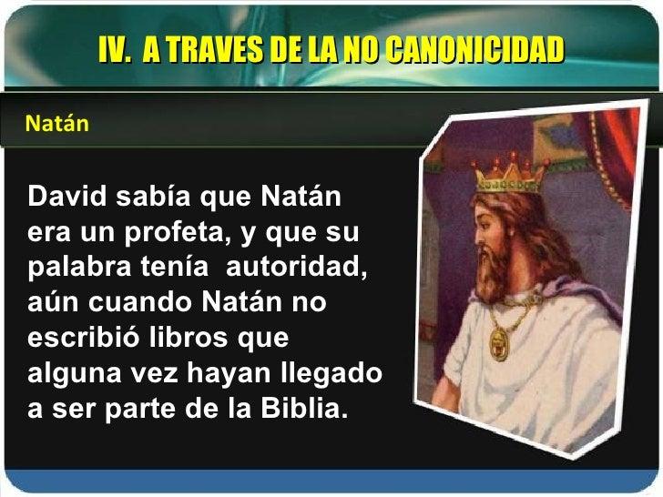David sabía que Natán era un profeta, y que su palabra tenía  autoridad, aún cuando Natán no escribió libros que alguna ve...