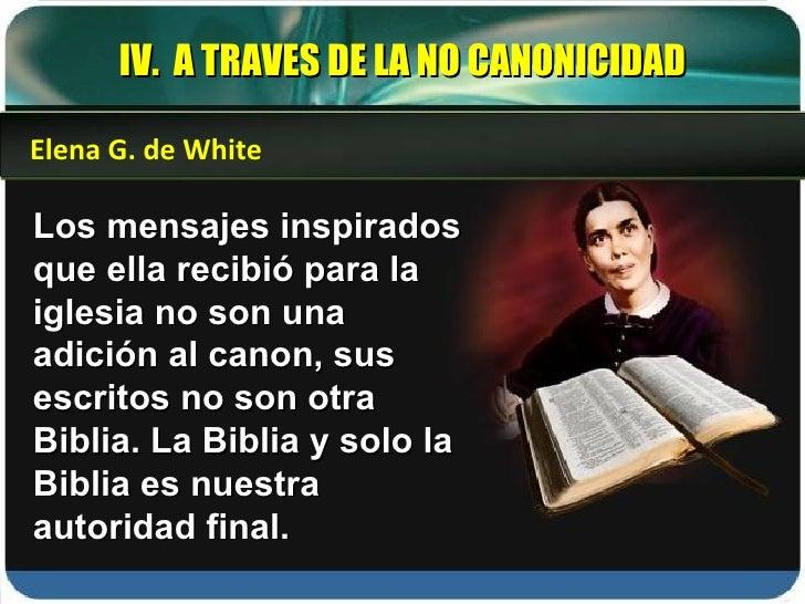 Los mensajes inspirados que ella recibió para la iglesia no son una adición al canon, sus escritos no son otra Biblia. La ...