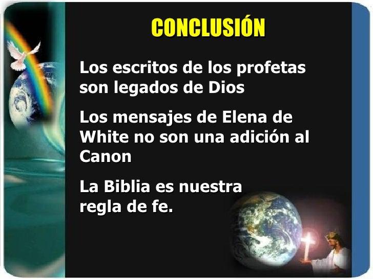 CONCLUSIÓN Los escritos de los profetas son legados de Dios Los mensajes de Elena de White no son una adición al Canon La ...