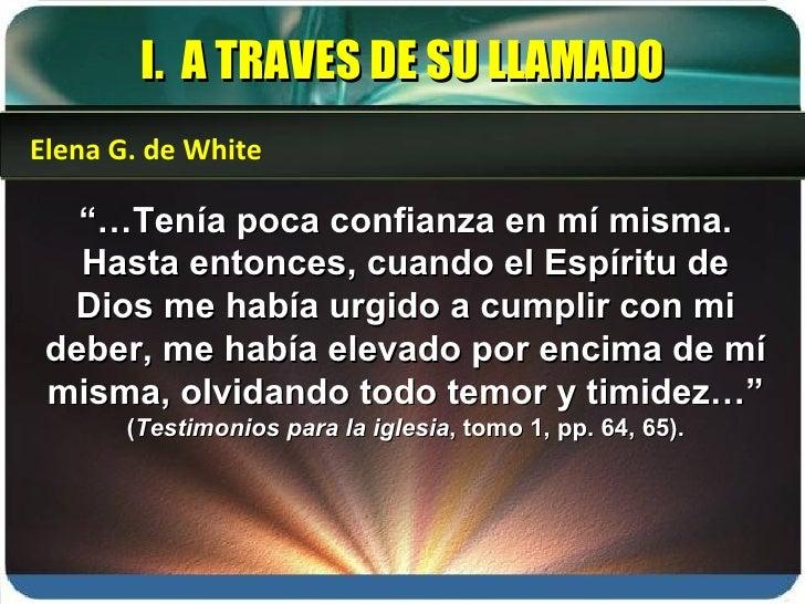"""I.  A TRAVES DE SU LLAMADO """"… Tenía poca confianza en mí misma. Hasta entonces, cuando el Espíritu de Dios me había urgido..."""