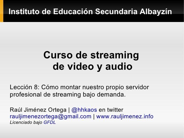 Instituto de Educación Secundaria Albayzín Curso de streaming  de video y audio Lección 8: Cómo montar nuestro propio serv...