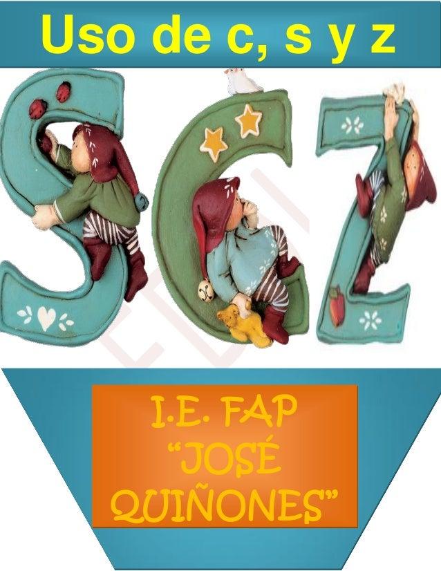 """I.E. FAP """"JOSÉ QUIÑONES"""" Uso de c, s y z"""
