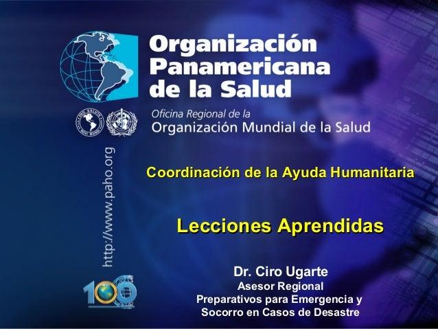20 10 Organización Panamericana de la Salud CoordinaciCoordinacióón de la Ayuda Humanitarian de la Ayuda Humanitaria Lecci...