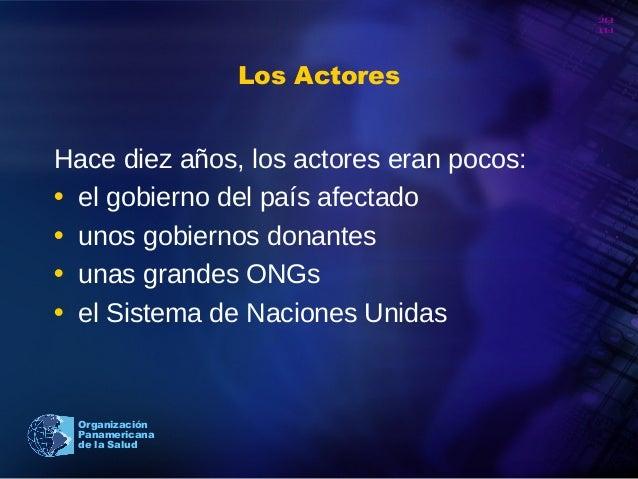 20 10 Organización Panamericana de la Salud Los Actores Hace diez años, los actores eran pocos: • el gobierno del país afe...