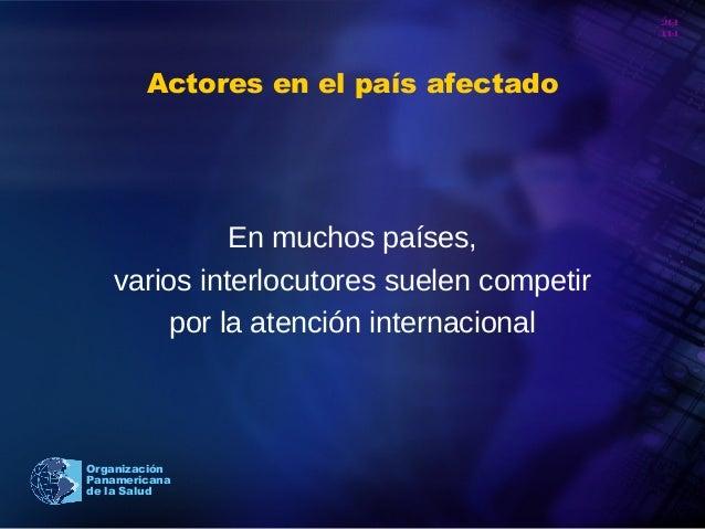 20 10 Organización Panamericana de la Salud Actores en el país afectado En muchos países, varios interlocutores suelen com...
