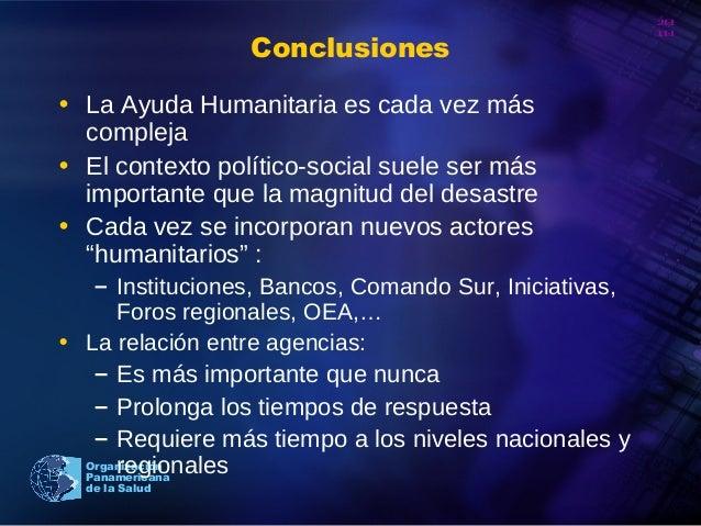 20 10 Organización Panamericana de la Salud Conclusiones • La Ayuda Humanitaria es cada vez más compleja • El contexto pol...