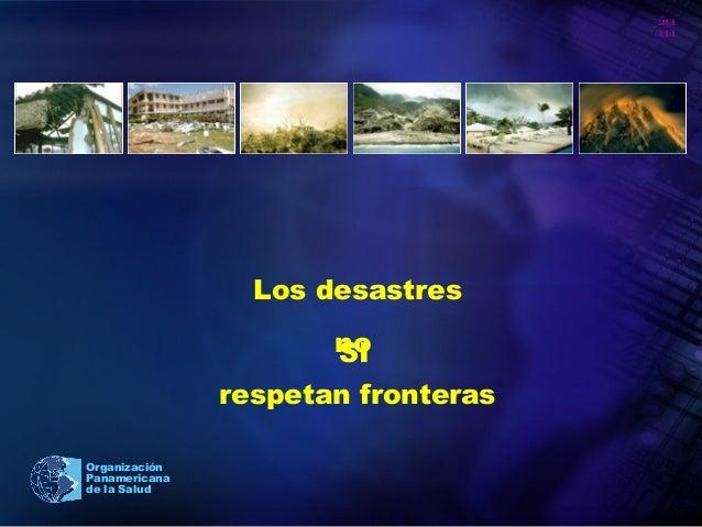 20 10 Organización Panamericana de la Salud Los desastres no respetan fronteras SI