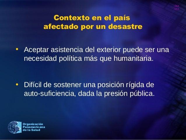 20 10 Organización Panamericana de la Salud Contexto en el país afectado por un desastre • Aceptar asistencia del exterior...