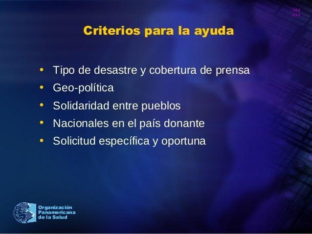 20 10 Organización Panamericana de la Salud Criterios para la ayuda • Tipo de desastre y cobertura de prensa • Geo-polític...