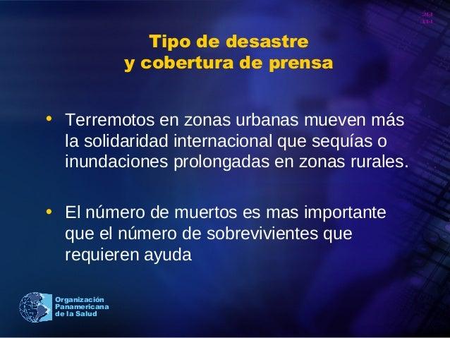 20 10 Organización Panamericana de la Salud Tipo de desastre y cobertura de prensa • Terremotos en zonas urbanas mueven má...