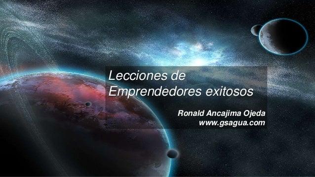 Lecciones de Emprendedores exitosos Ronald Ancajima Ojeda www.gsagua.com