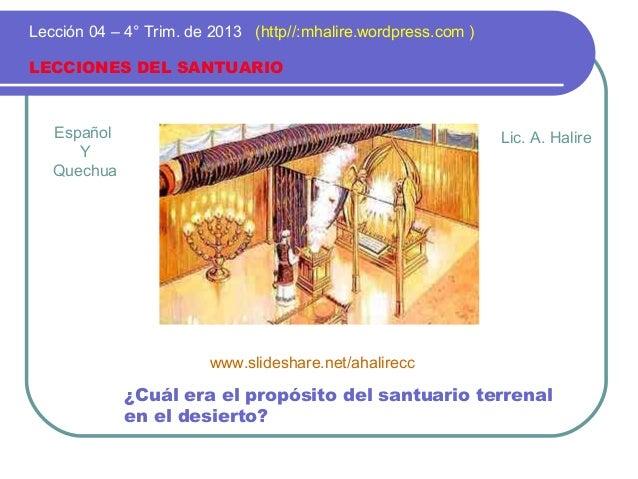 Lección 04 – 4° Trim. de 2013 (http//:mhalire.wordpress.com ) LECCIONES DEL SANTUARIO  Español Y Quechua  Lic. A. Halire  ...