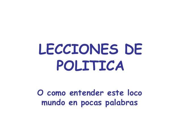 LECCIONES DE  POLITICAO como entender este loco mundo en pocas palabras