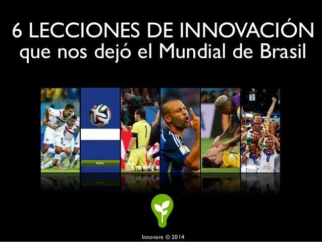 6 LECCIONES DE INNOVACIÓN  que nos dejó el Mundial de Brasil  Innovare © 2014