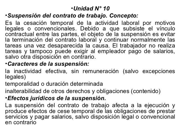 •Unidad N° 10•Suspensión del contrato de trabajo. Concepto:Es la cesación temporal de la actividad laboral por motivoslega...