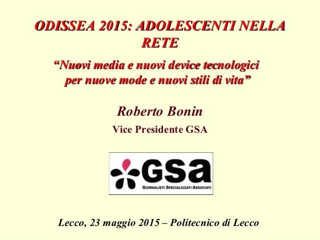 ODISSEA 2015: ADOLESCENTI NELLAODISSEA 2015: ADOLESCENTI NELLA RETERETE Roberto Bonin Vice Presidente GSA Lecco, 23 maggio...