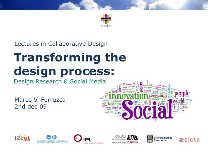 Lectures in Collaborative Design<br />Transforming thedesign process:Design Research & Social Media<br />Marco V. Ferruzca...