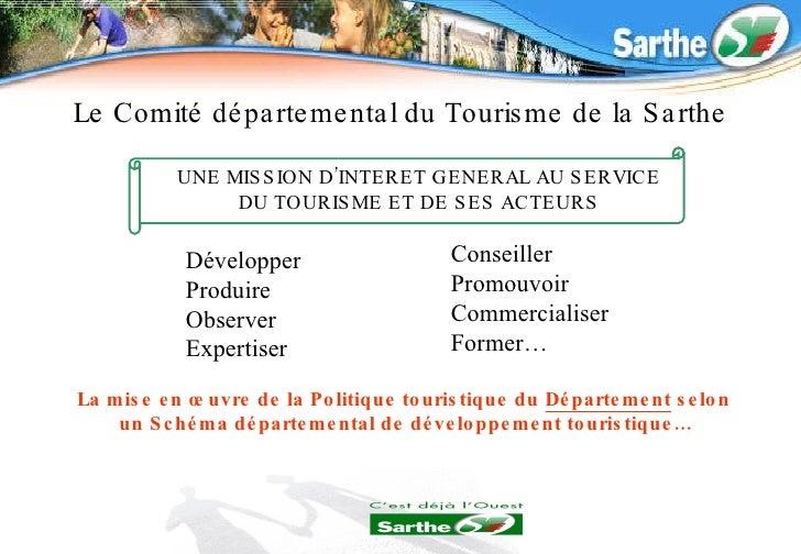 UNE MISSION D'INTERET GENERAL AU SERVICE DU TOURISME ET DE SES ACTEURS Développer Produire Observer Expertiser Le Comité d...