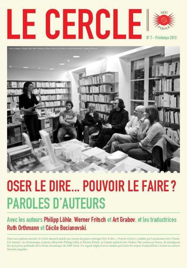 N° 7 - Printemps 2012 OSER LE DIRE... POUVOIR LE FAIRE? PAROLES D'AUTEURS Pour son septième numéro, Le Cercle donne la pa...