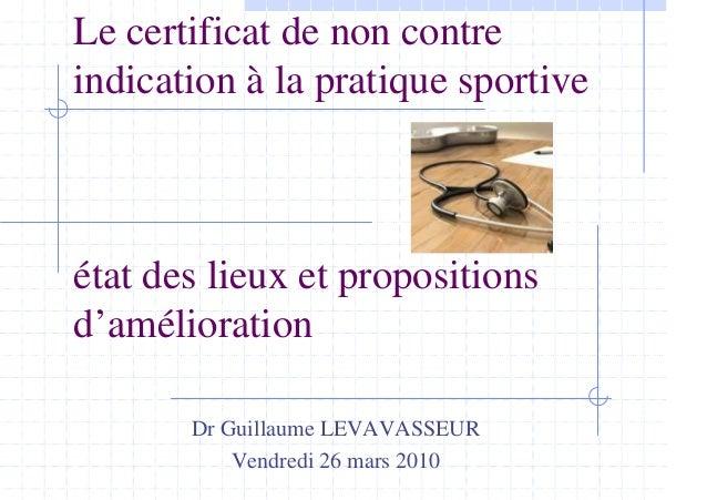 Le certificat de non contre indication à la pratique sportive état des lieux et propositions d'amélioration Dr Guillaume L...