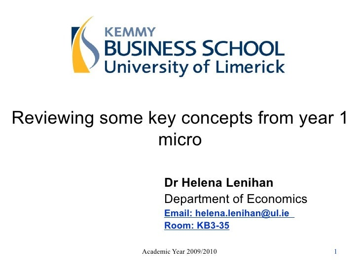 Reviewing some key concepts from year 1 micro Dr Helena Lenihan Department of Economics Email: helena.lenihan@ul.ie  Room:...