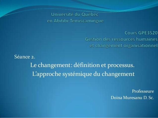 Séance 2.      Le changement: définition et processus.       L'approche systémique du changement                          ...