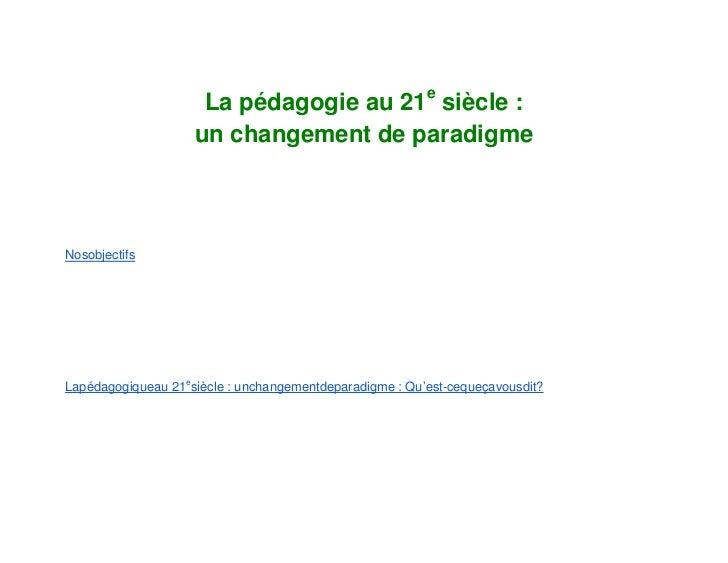 La pédagogie au 21e siècle :                    un changement de paradigmeNosobjectifsLapédagogiqueau 21esiècle : unchange...