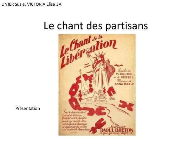 Le chant des partisans Présentation LINIER Susie, VICTORIA Elisa 3A