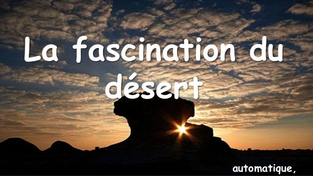 La fascination du désert automatique,