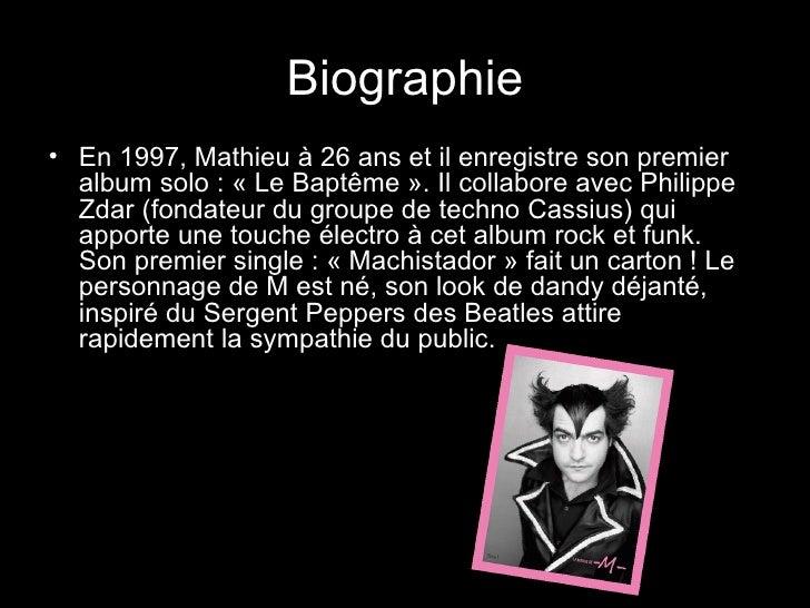 Biographie <ul><li>En 1997, Mathieu à 26 ans et il enregistre son premier album solo : « Le Baptême ». Il collabore avec P...