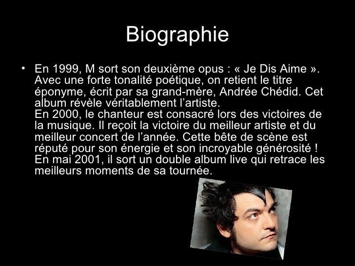 Biographie <ul><li>En 1999, M sort son deuxième opus : « Je Dis Aime ». Avec une forte tonalité poétique, on retient le ti...