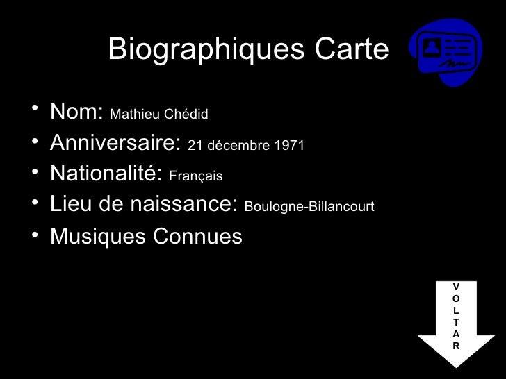 Biographiques Carte   <ul><li>Nom:  Mathieu Chédid   </li></ul><ul><li>Anniversaire:  21 décembre 1971   </li></ul><ul><li...