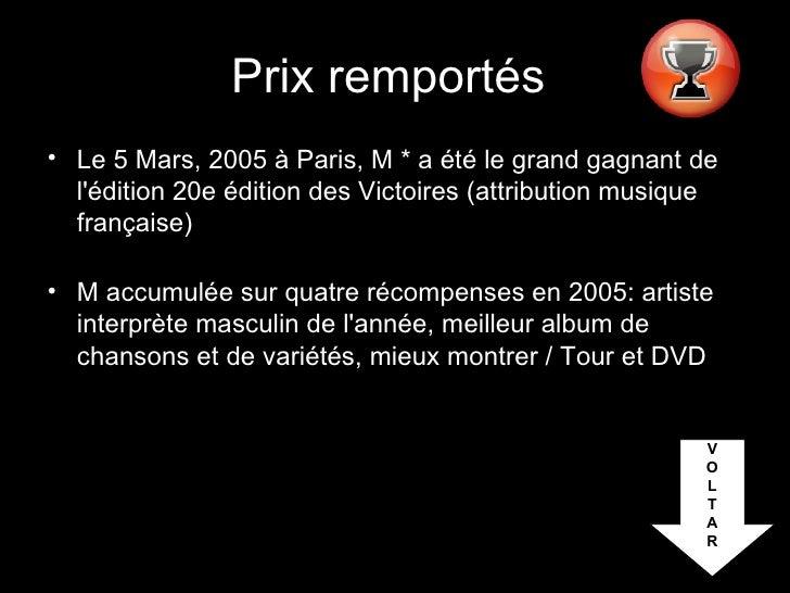 Prix remportés   <ul><li>Le 5 Mars, 2005 à Paris, M * a été le grand gagnant de l'édition 20e édition des Victoires (attri...