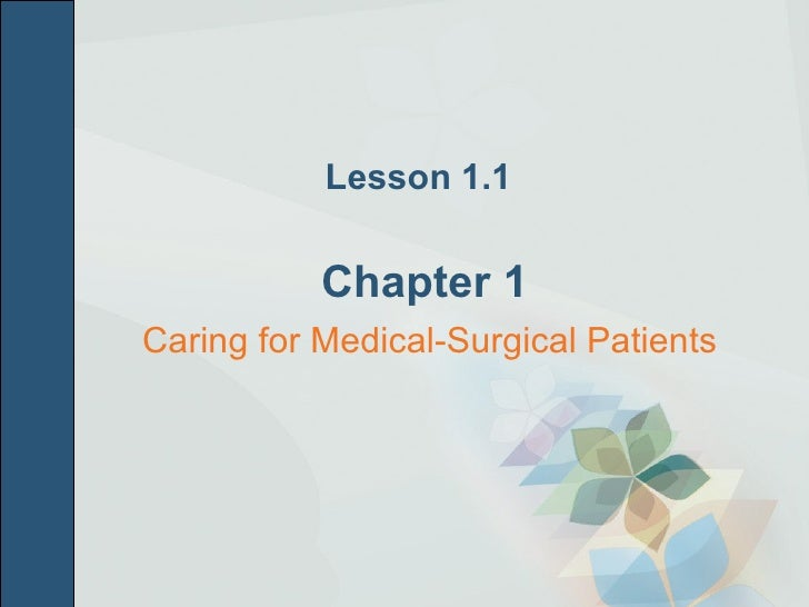 Lesson 1.1   Chapter 1 <ul><li>Caring for Medical-Surgical Patients </li></ul>
