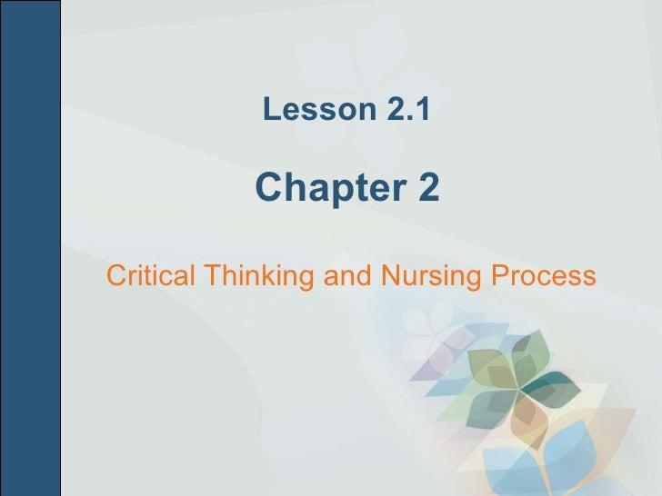 Lesson 2.1 Chapter 2 <ul><li>Critical Thinking and Nursing Process  </li></ul>