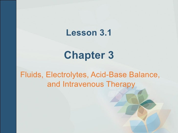Lesson 3.1 Chapter 3 <ul><li>Fluids, Electrolytes, Acid-Base Balance,  and Intravenous Therapy </li></ul>