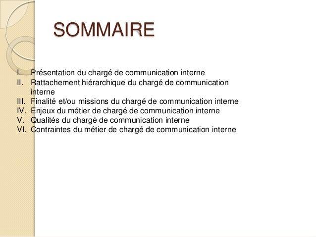 SOMMAIRE I. Présentation du chargé de communication interne II. Rattachement hiérarchique du chargé de communication inter...