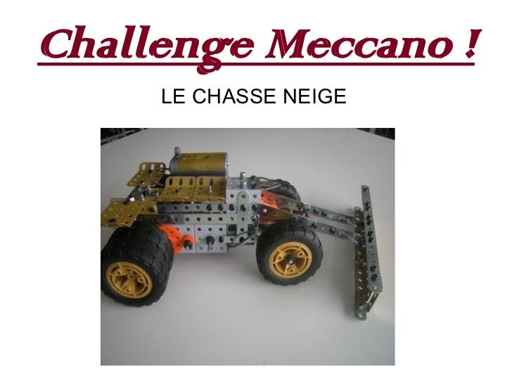 Challenge Meccano !     LE CHASSE NEIGE