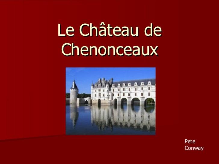 Le Château de Chenonceaux Pete Conway